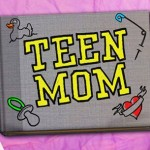MTV Teen Mom Show Review